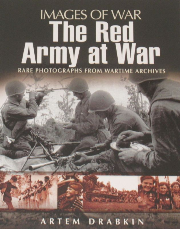 The Red Army at War - Rare Photographs from Wartime Archives', by Artem Drabkin